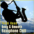 Todd Reed - Smooth and Sexy Saxophone Chill music